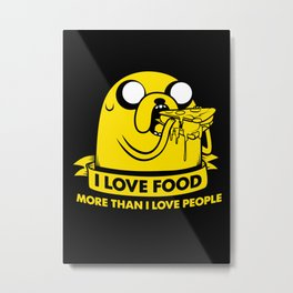 I love food more than I love people Metal Print