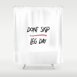 Don't Skip Leg Day Gym Time Humor Shower Curtain