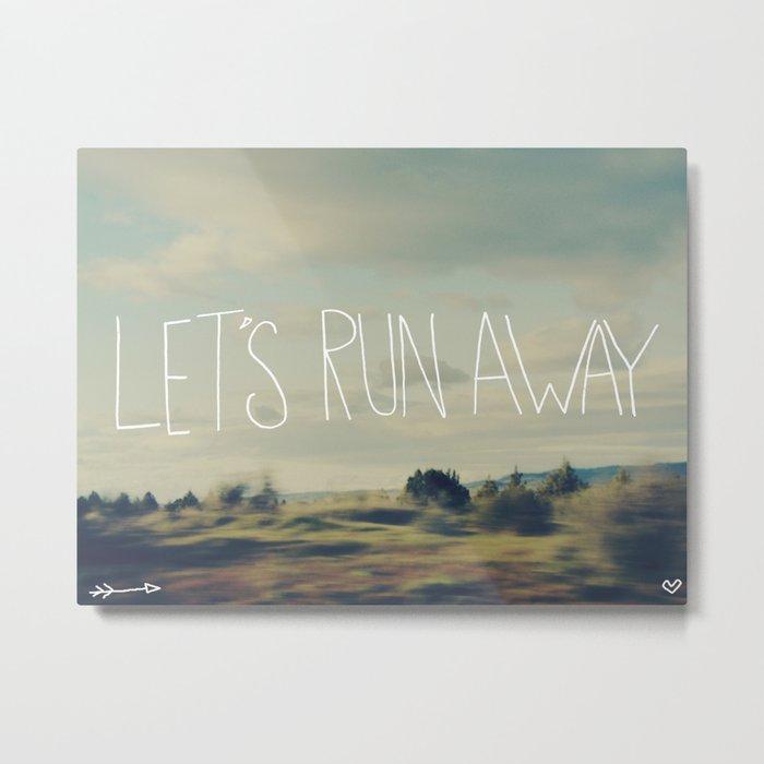 Let's Run Away Metal Print