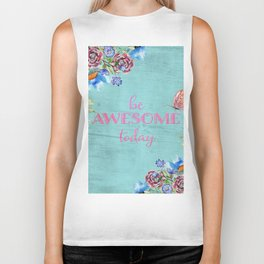 Be awesome today - Roses Flowers and Typography on teal Biker Tank