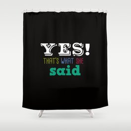 Yes That's what she said Shower Curtain