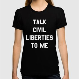 Talk Civil Liberties To Me T-shirt