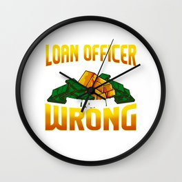 I'm a Loan Officer So It's Unlikely That I'm Wrong Wall Clock
