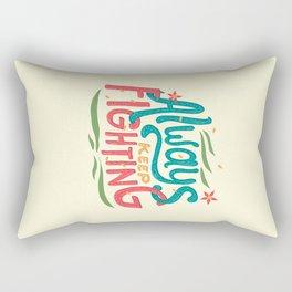 Always Keep Fighting Rectangular Pillow