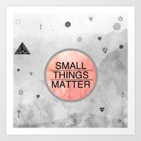 Small Things Matter Art Print