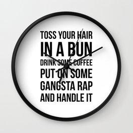 Toss Your Hair in a Bun, Coffee, Gangsta Rap & Handle It Wall Clock