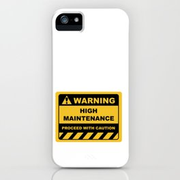Human Warning Label HIGH MAINTENANCE PROCEED WITH CAUTION Sayings Sarcasm Humor Quotes iPhone Case