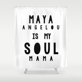 Maya Angelous is my Soul Mama Shower Curtain