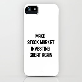 Make Stock Market Investing Great Again iPhone Case