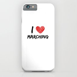 I Love Marching iPhone Case