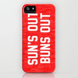 Suns Out Buns Out iPhone Case