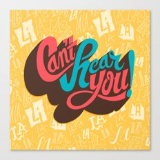 Can't Hear You Canvas Print