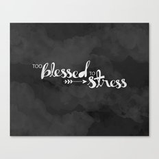Too Blessed To Stress Canvas Print