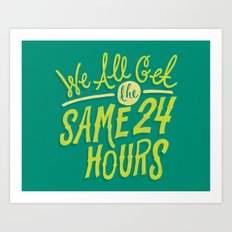 We All Get The Same 24 Hours Art Print