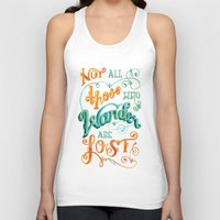 not all who wander are lost Tank Tops featuring Not All Those Who Wander Are Lost by becca cahan