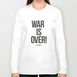 War Is Over! If You Want It Long Sleeve T-shirt
