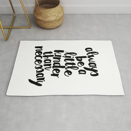 Always Be a Little Kinder Than Necessary Rug