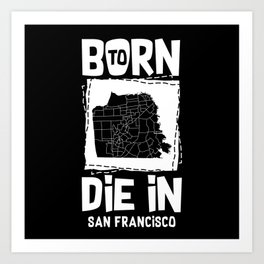 Born To Die In San Francisco Art Print