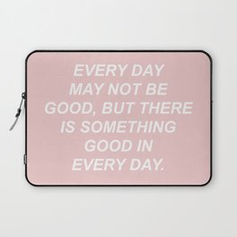Every day may not be good Laptop Sleeve
