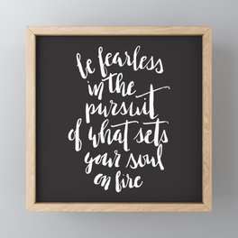 Inspirational Quote Be fearless in the pursuit of what sets your soul on fire Framed Mini Art Print