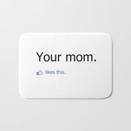Your mom likes this. Bath Mat