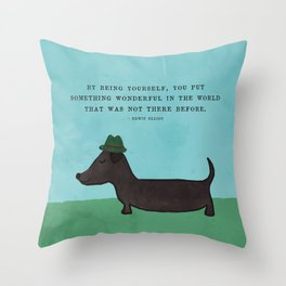 By Being Yourself You Put Something Wonderful in the World Dachshund Throw Pillow