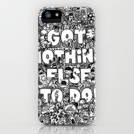 Got Nothing Else to do iPhone Case
