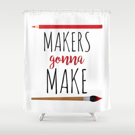 Makers Gonna Make Shower Curtain