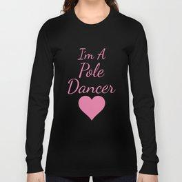 I'm a Pole Dancer Exotic Dancing Performance T-Shirt Long Sleeve T-shirt