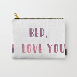 I LOVE YOU BED Carry-All Pouch