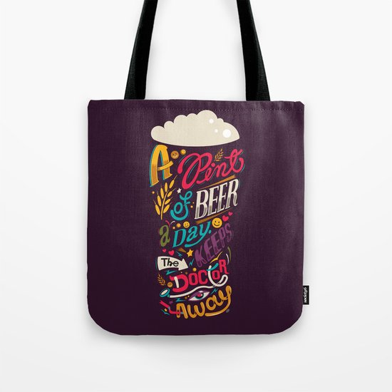 A pint of beer a day. Keeps the doctor away. Tote Bag