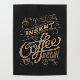 Insert Coffee To Begin Poster