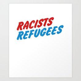 Trump Anti Racist Racism Protest - Save Refugees Art Print