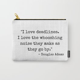 Deadlines Douglas Adams Quote Carry-All Pouch