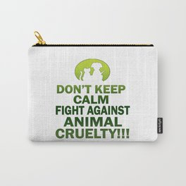 Don't keep calm, fight against animal cruelty Carry-All Pouch