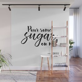 Pour Some Sugar On Me Wall Mural