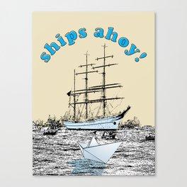 ships ahoy! Canvas Print