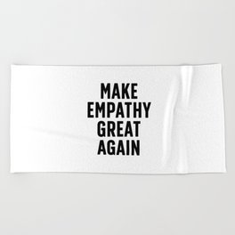 Make Empathy Great Again Beach Towel