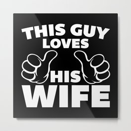 This Guy Loves Wife Quote Metal Print