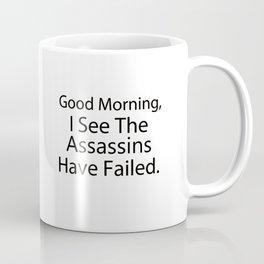 Good Morning, I See The Assassins Have Failed Coffee Mug