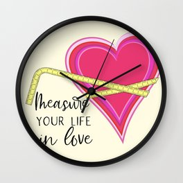 Measure Your Life in Love Wall Clock