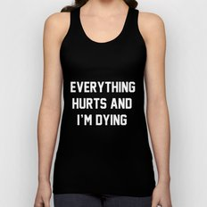 Everything Hurts And I'm Dying Unisex Tank Top