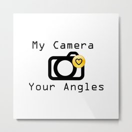 My Camera Loves Your Angles, Graphic Design and Typography Black and White Metal Print