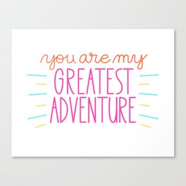 You Are My Greatest Adventure Canvas Print