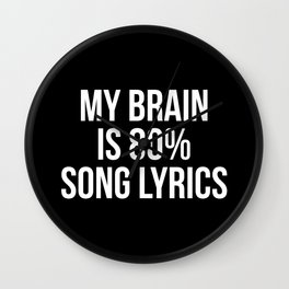 My brain is 80% song lyrics Wall Clock