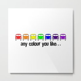 any colour you like… Metal Print