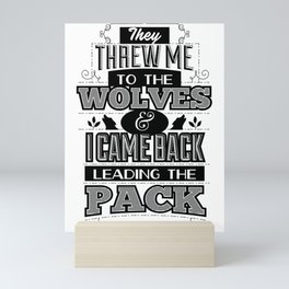 They threw me to the wolves and I came back leading the pack Mini Art Print