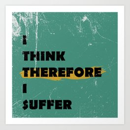 I think therefore I suffer (grunge) Art Print