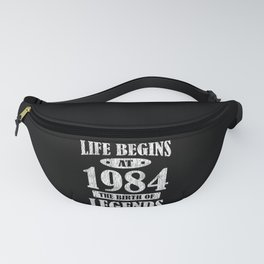 Life Begins 1984 The Birth Of Legend 37th Birthday Fanny Pack