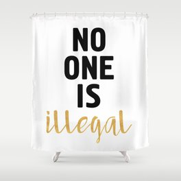 NO ONE IS ILLEGAL Shower Curtain